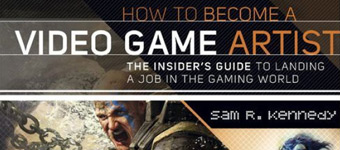 Book Review: How to Become a Video Game Artist: The Insider's Guide by Sam R. Kennedy